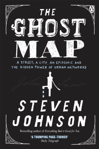 The Ghost Map: A Street, an Epidemic and the Hidden Power of Urban Networks. por Steven Johnson