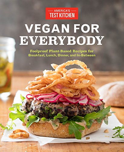 Ernährung Test (Vegan for Everybody: Foolproof Plant-Based Recipes for Breakfast, Lunch, Dinner, and In-Between (Americas Test Kitchen))