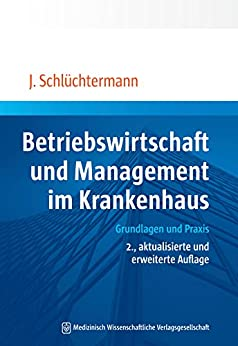 Betriebswirtschaft und Management im Krankenhaus: Grundlagen und Praxis