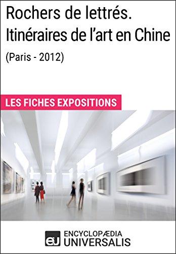 Rochers de lettrés. Itinéraires de l'art en Chine (Paris-2012): Les Fiches Exposition d'Universalis par Encyclopaedia Universalis