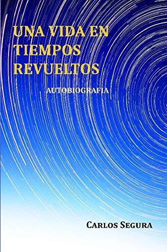 Una vida en tiempos revueltos: Autobiografía por Carlos Segura