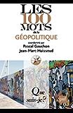 Les 100 mots de la géopolitique: « Que sais-je ? » n° 3829