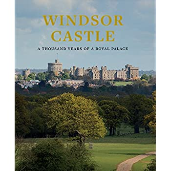 Windsor Castle : 1 000 Years Of A Royal Palace