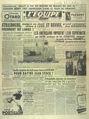 EQUIPE (L') [No 1407] du 16/10/1950 - BALLY A 1/10 DU RECORD DE FRANCE DU 400 M - BOBET FAIT IMPRESSION DANS LE TOUR DU PIEMONT - AU QUART DU CHAMPIONNAT - LES AMERICAINS IMPOSENT LEUR SUPREMATIE PAR DAVIS - STANCZYCK VAINQUEUR - LE RUSSE VOROBIEV ET PITTMAN - BOXE - DAWSON - JEAN STOCK - FRANCISCO GOYOAGA ASSURE LE SUCCES DE L'ESPAGNE - par Collectif
