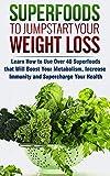Súper alimentos para comenzar su pérdida de peso: aprenda cómo usar más de 40 súper alimentos que acelerarán su metabolismo, aumentarán la inmunidad y el potencial de su salud