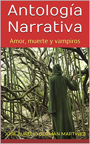 Antología narrativa: Amor, muerte y vampiros por José Aurelio Guzmán Martínez