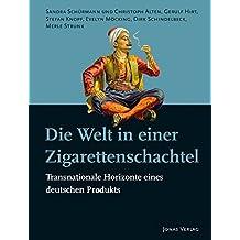 Die Welt in einer Zigarettenschachtel: Transnationale Horizonte eines deutschen Produkts (PolitCIGs / Die Kulturen der Zigarette und die Kulturen des ... der Produkte im 20. und 21. Jahrhundert)