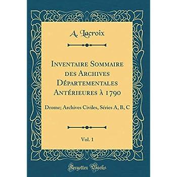 Inventaire Sommaire Des Archives Départementales Antérieures À 1790, Vol. 1: Drome; Archives Civiles, Séries A, B, C (Classic Reprint)