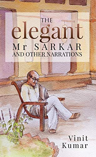 The Elegant Mr.Sarkar and other narrations