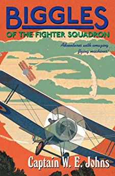 Biggles of the Fighter Squadron by [Johns, W E]