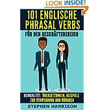 101 Englische Phrasal Verbs für den Geschäftsbereich (German Edition)