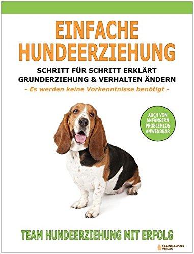 Preisvergleich Produktbild Einfache Hundeerziehung: Schritt für Schritt erklärt - Grunderziehung und Verhalten ändern