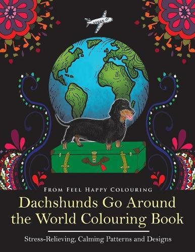 Dachshunds Go Around the World Colouring Book: Dachshund Colouring Book - Perfect Dachshund Gifts Idea for Adults and Older Kids: Volume 1