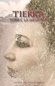 Tierra sobre la memoria. par  Estela Melero Bermejo