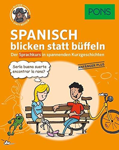PONS Sprachkurs Spanisch 1 blicken statt büffeln : Der Sprachkurs in spannenden Kurzgeschichten. Für Anfänger Plus. (PONS blicken statt büffeln)