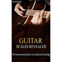Guitar Scales Revealed: The Unconventional Guide to Iron-Clad Scale Knowledge (English Edition)
