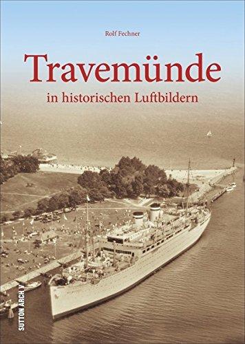 Travemünde in historischen Luftbildern aus der Zeit zwischen 1900 und den 1960er-Jahren (Sutton Archivbilder)