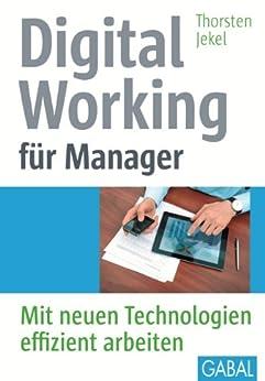 Digital Working für Manager: Mit neuen Technologien effizient arbeiten (Whitebooks) von [Jekel, Thorsten]