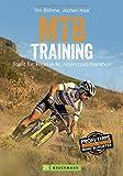Mountainbiken: Training für Mountainbiker. Trainingskonzepte und Workouts für Grundlagentraining, Marathon- und Alpencross-Vorbereitung: Topfit für: Hausrunde, Alpencross, Marathon
