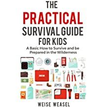 The Practical Survival Guide for Kids: A Basic How to Survive and be Prepared in the Wilderness (English Edition)