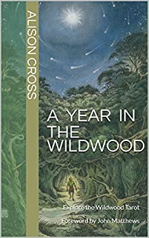 A Year In The Wildwood: Explore the Wildwood Tarot Foreword by John Matthews by [Cross, Alison]
