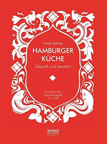 Preisvergleich Produktbild Hamburger Küche: Geprüft und bewährt. Ein Kochbuch mit über 1000 Original-Rezepten traditioneller Kochkunst aus Hamburg
