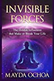 Invisible Forces: Hidden Influences that Make or Break Your Life