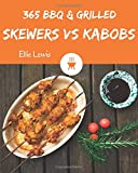BBQ & Grilled Skewers & Kabobs 365: Enjoy 365 Days With Amazing BBQ & Grilled Skewers & Kabobs Recipes In Your Own BBQ & Grilled Skewers & Kabobs Cookbook! [Book 1]
