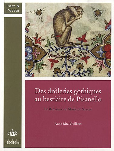 Des drôleries gothiques au bestiaire de Pisanello : Le Bréviaire de Marie de Savoie par Anne Ritz-Guilbert