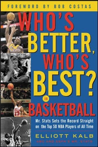Who's Better, Who's Best in Basketball?: Mr.Stats Sets the Record Straight on the Top 50 NBA Players of All Time
