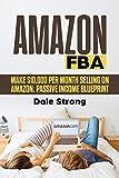 Amazon FBA: Make $10,000 Per Month Selling on Amazon, Passive Income Blueprint (English Edition)
