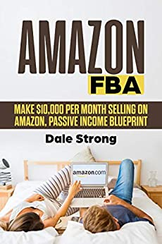 Amazon FBA: Make $10,000 Per Month Selling on Amazon, Passive Income Blueprint (English Edition)