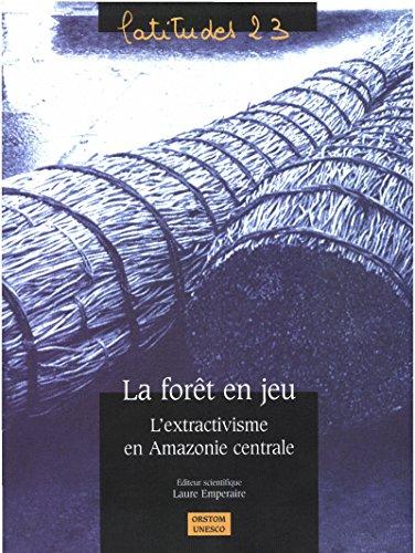 Livre gratuits en ligne La forêt en jeu: L'extractivisme en Amazonie centrale epub pdf