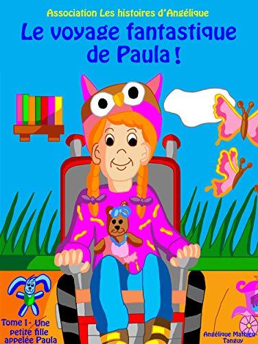 Couverture du livre Le voyage fantastique de Paula-Tome 1- Petite fille atteinte de myopathie (conte pour enfants sur la différence)