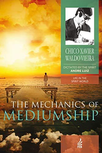The Mechanics of Mediumship (Life in the spirit world) (English Edition)