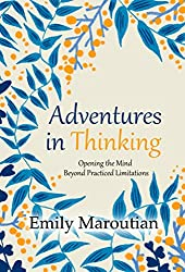 Adventures in Thinking: Opening the Mind Beyond Practiced Limitations (English Edition)