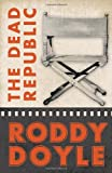The Dead Republic by Roddy Doyle (May 03,2011)