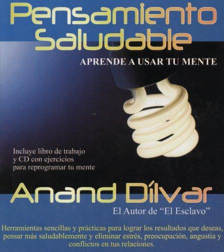 Pensamiento Saludable(Aprende A Usar Tu MEnte)C/CD (Spanish Edition) by Anand Dilvar (autor del Esclavo) (2012-12-13)