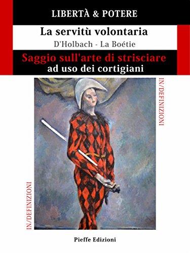 LIBERT & POTERE. Saggio sull'arte di strisciare ad uso dei cortigiani - La servit volontaria (IN/DEFINIZIONI Vol. 1)