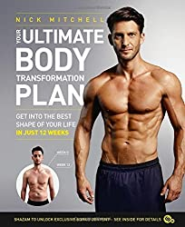 Your Ultimate Body Transformation Plan: Get into the best shape of your life - in just 12 weeks by Nick Mitchell (2015-12-31)