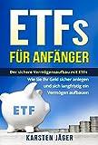 ETFs für Anfänger: Der sichere Vermögensaufbau mit ETFs. Wie Sie Ihr Geld sicher anlegen und sich langfristig ein Vermögen aufbauen.