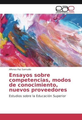 Ensayos sobre competencias, modos de conocimiento, nuevos proveedores: Estudios sobre la Educación Superior por Alfonso Paz Samudio