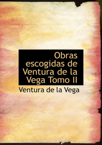 Obras escogidas de Ventura de la Vega  Tomo II (Large Print Edition): 2 por Ventura de la Vega