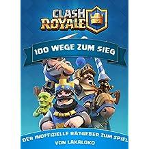 Clash Royale Ratgeber 100 Wege zum Sieg (German Edition)