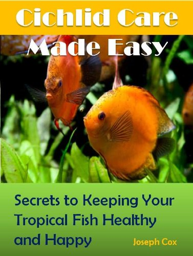 Cichlid Care Made Easy: Simple Ways to Keeping Your Tropical Fish Healthy and Happy! (English Edition) (Fisch African Cichlid)