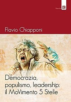 Democrazia, populismo, leadership: il MoVimento 5 Stelle di [Chiapponi, Flavio]