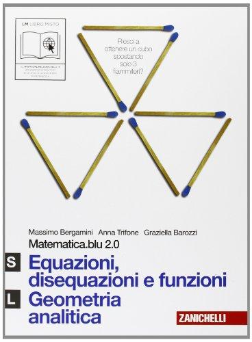 Matematica.blu 2.0. Vol. S-L.Blu: : Equazioni, disequazioni e funzioni-Geometria analitica. Per le Scuole superiori. Con espansione online