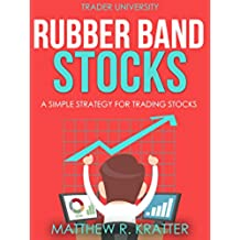Rubber Band Stocks: A Simple Strategy for Trading Stocks (English Edition)