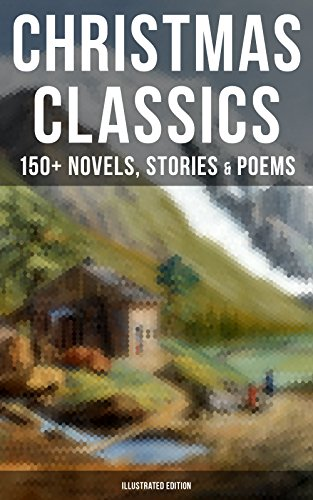 150+ Novels, Stories & Poems (Illustrated Edition): A Christmas Carol, The Gift of the Magi, Life and Adventures of Santa Claus, The ... Wonderful Life of Christ… (English Edition) (Green Santa Claus)