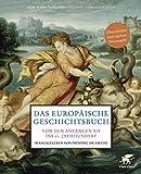 Das europäische Geschichtsbuch: Von den Anfängen bis ins 21. Jahrhundert -